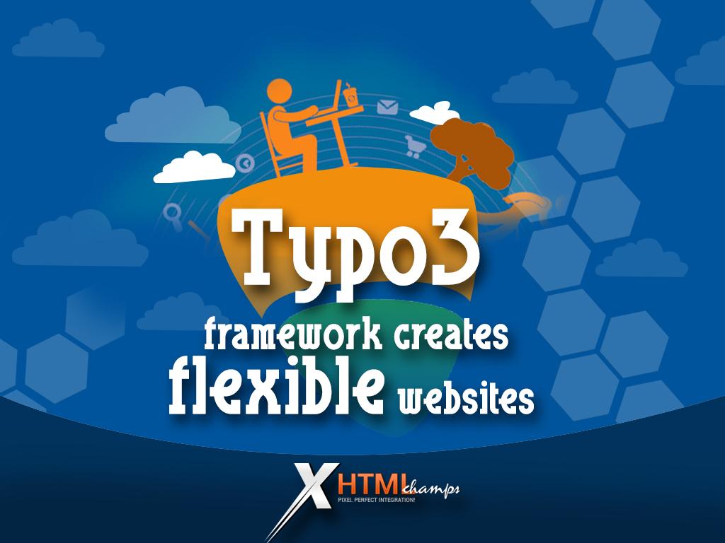Typo3 framework creates flexible websites among its other benefits