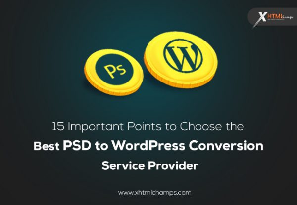 15 Important Points to Choose theBest PSD to WordPress Conversion Service Provider